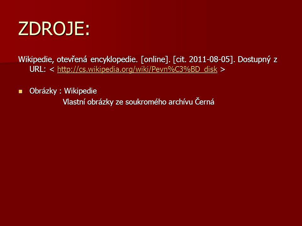 ZDROJE: Wikipedie, otevřená encyklopedie. [online]. [cit. 2011-08-05]. Dostupný z URL: < http://cs.wikipedia.org/wiki/Pevn%C3%BD_disk >